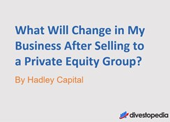 What Will Change in My Business After I Sell to a Private Equity Group?